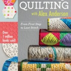 ALL THINGS QUILTING WITH ALEX ANDERSON: From First Step to Last Stitch sold by Online Canadian Fabric Store Woven Modern Fabric Gallery
