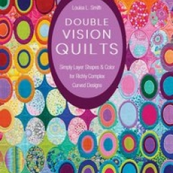 DOUBLE VISION QUILTS: Simply Layer Shapes & Color for Richly Complex Curved Designs - By Louisa L. Smith sold by Online Canadian Fabric Store Woven Modern Fabric Gallery