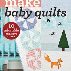 MAKE BABY QUILTS: 10 Adorable Projects to Sew sold by Online Canadian Fabric Store Woven Modern Fabric Gallery